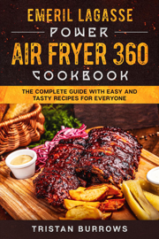 Emeril Lagasse Power Air Fryer 360 Cookbook - The complete guide with easy and tasty recipes for everyone