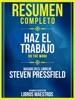 Resumen Completo: Haz El Trabajo (Do The Work) - Basado En El Libro De Steven Pressfield