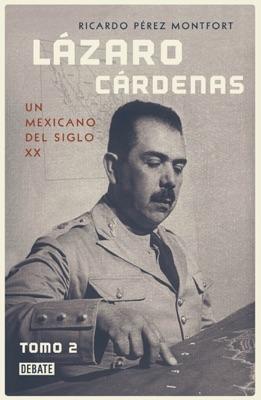 Lázaro Cárdenas. Un mexicano del siglo XX (Tomo 2)