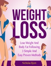 Weight Loss: Lose Weight and Body Fat Following 3 Simple and Easy Proven Methods