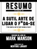Resumo Estendido De A Sutil Arte De Ligar O F*Da-Se (The Subtle Art Of Not Giving A F**k) - Baseado No Livro De Mark Manson