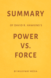 Summary of David R. Hawkins's Power Vs. Force by Milkyway Media