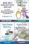 Box Set Organic Beauty Recipes Made EasyOver 150 DIY Natural Homemade Perfume Shampoo And Lotion Recipes For A Beautiful You 3 Books In 1