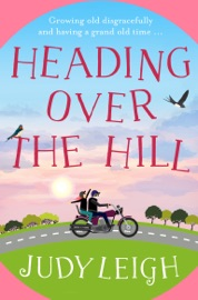 Heading Over the Hill - Judy Leigh by  Judy Leigh PDF Download