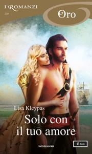 Solo con il tuo amore (I Romanzi Oro) Libro Cover