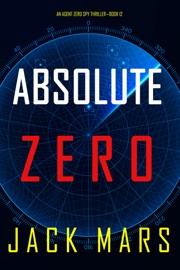 Absolute Zero (An Agent Zero Spy Thriller—Book #12) PDF Download