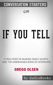 If You Tell: A True Story of Murder, Family Secrets, and the Unbreakable Bond of Sisterhood by Gregg Olsen: Conversation Starters Book Cover
