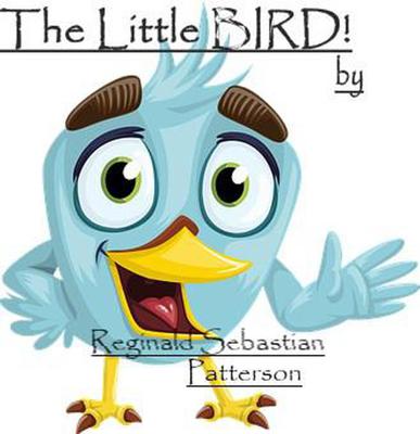 The Little Bird - REGINALD SEBASTIAN PATTERSON book