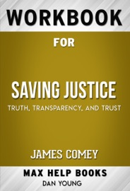 Saving Justice Truth Transparency And Trust By James Comey Max Help Workbooks