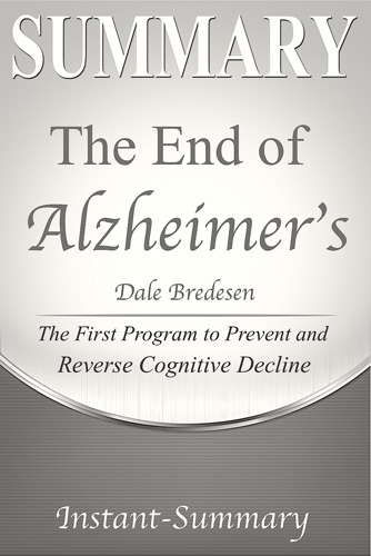 Instant-Summary - The End of Alzheimer's