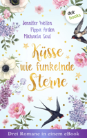 Jennifer Wellen, Pippa Arden & Michaela Seul - Küsse wie funkelnde Sterne - Drei Romane in einem eBook artwork