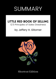 SUMMARY - Little Red Book of Selling: 12.5 Principles of Sales Greatness by Jeffery H. Gitomer