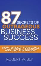 87 Secrets Of Outrageous Business Success