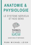 Anatomie et Physiologie: Le Système Nerveux et Nos Sens