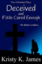 Deceived And If We Cared Enough