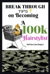 Break Through Tips On Becoming A 100k Hairstylist