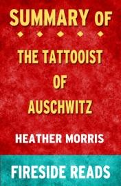 Summary Of The Tattooist Of Auschwitz A Novel By Heather Morris Fireside Reads