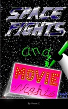 Space Fights And Movie Nights: Book 1