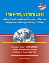 The Army Before Last Military Transformation And The Impact Of Nuclear Weapons On The Army In The Early Cold War - Excellent History Of PENTOMIC Atomic Bomb Force Concept Failings In Korean War Era