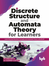 Discrete Structure and Automata Theory for Learners: Learn Discrete Structure Concepts and Automata Theory with JFLAP