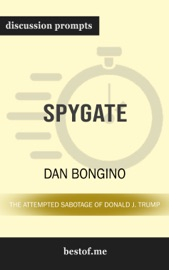 SPYGATE: THE ATTEMPTED SABOTAGE OF DONALD J. TRUMP BY DAN BONGINO (DISCUSSION PROMPTS)