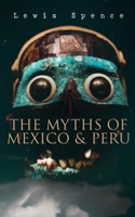 The Myths of Mexico & Peru