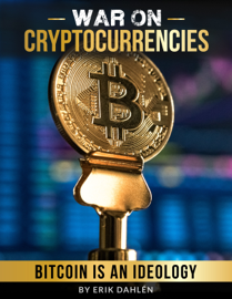 War On Cryptocurrencies: Bitcoin Is An Ideology