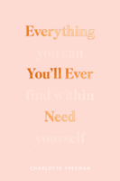 Charlotte Freeman - Everything You'll Ever Need You Can Find Within Yourself artwork
