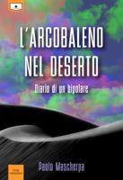 L'arcobaleno nel deserto - Diario di un bipolare