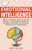 James W. Williams - Emotional Intelligence: Why it is Crucial for Success in Life and Business- 7 Simple Ways to Raise Your EQ, Make Friends with Your Emotions, and Improve Your Relationships artwork