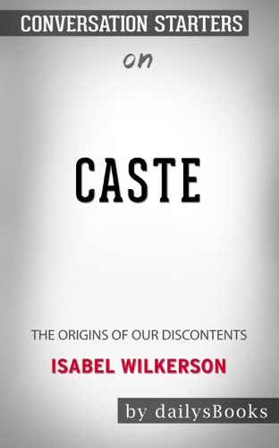 DailysBooks - Caste: The Origins of Our Discontents by Isabel Wilkerson: Conversation Starters