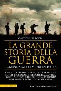 La grande storia della guerra. Uomini, Stati e imperi in lotta Book Cover