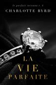 Download and Read Online La Vie Parfaite