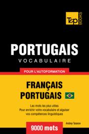 Vocabulaire Français-Portugais Brésilien pour l'autoformation: 9000 Mots