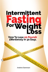 Intermittent Fasting For Weight Loss: How To Lose 20 Pounds Effortlessly In 30 Days