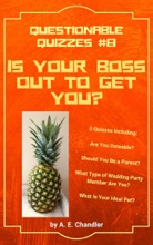 Is Your Boss Out to Get You? 5 Quizzes Including: Are You Dateable? Should You Be a Parent? What Type of Wedding Party Member Are You? What Is Your Ideal Pet?