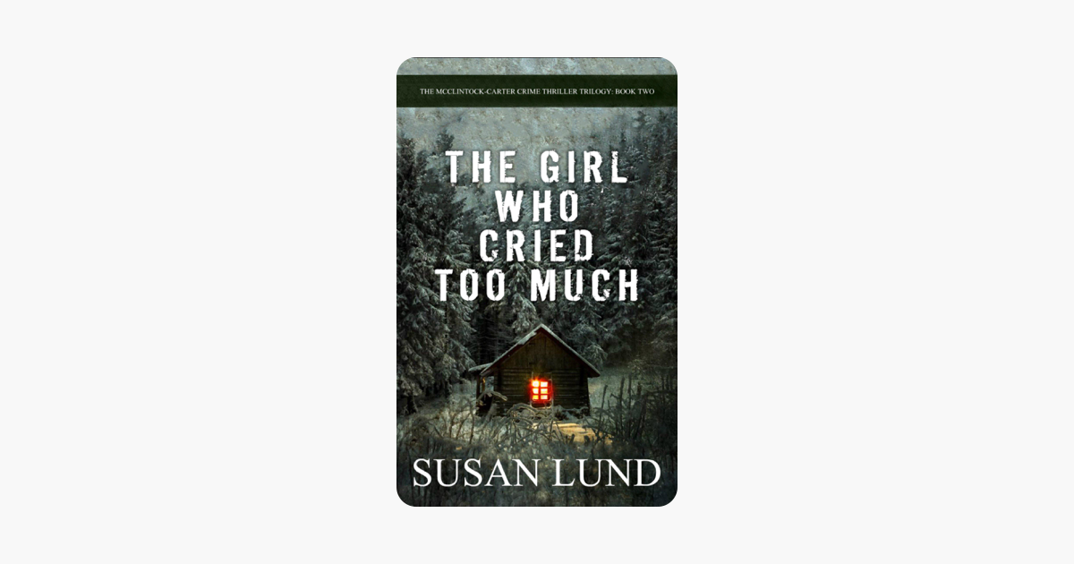 The Girl Who Cried Too Much - Susan Lund