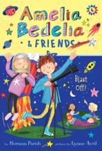 Amelia Bedelia & Friends #6: Amelia Bedelia & Friends Blast Off