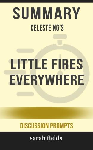 Sarah Fields - Summary: Celeste Ng's Little Fires Everywhere