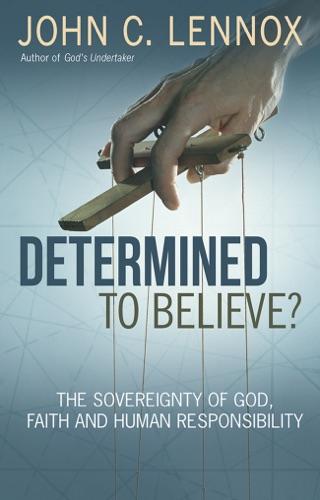 John C. Lennox - Determined to Believe?