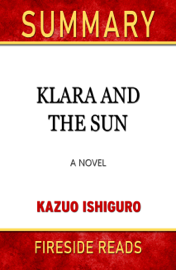 Klara and the Sun: A novel by Kazuo Ishiguro: Summary by Fireside Reads
