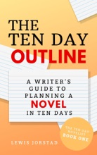 The Ten Day Outline: A Writer's Guide to Planning a Novel in Ten Days