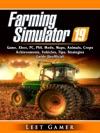 Farming Simulator 19 Game Xbox PC PS4 Mods Maps Animals Crops Achievements Vehicles Tips Strategies Guide Unofficial