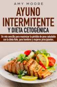 Ayuno intermitente y dieta cetogénica:  Un reto sencillo para que hombres y mujeres principiantes puedan maximizar la pérdida de peso saludable con la dieta Keto Book Cover