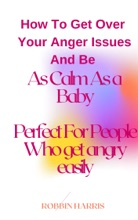 How To Get Over  Your Anger Issues And Be As Calm As A Baby  Perfect For People Who Get Angry Easily