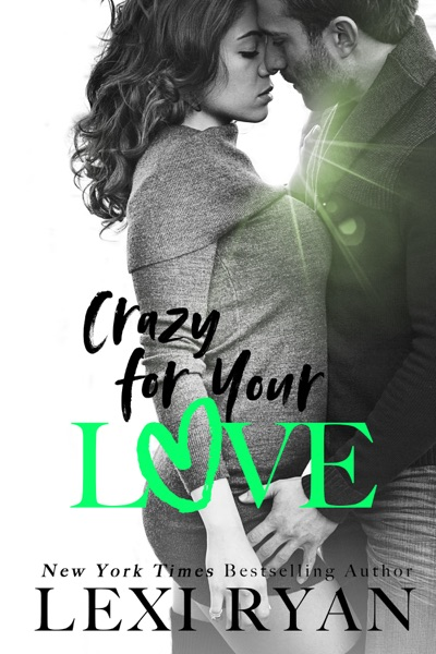 Crazy for Your Love - Lexi Ryan book cover
