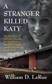A Stranger Killed Katy: The True Story of Katherine Hawelka, Her Murder on a New York Campus, and How Her Family Fought Back