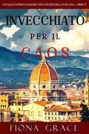Invecchiato per il Caos (Un Giallo Intimo tra i Vigneti della Toscana—Libro 3)
