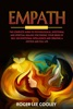 Empath: The Complete Guide To Psychological, Emotional And Spiritual Healing For Finding Your Sense Of Self, Use Emotional Intelligence And Creating A Joyous And Full Life