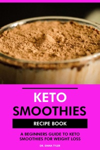Keto Smoothies Recipe Book: A Beginners Guide to Keto Smoothies for Weight Loss by Dr. Emma Tyler Book Cover